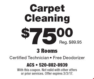 $75.00 Carpet Cleaning. Certified Technician - Free Deodorizer. Reg. $89.95. 3 Rooms. With this coupon. Not valid with other offers or prior services. Offer expires 3/3/17.