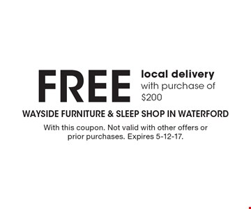 FREE local delivery. With purchase of $200. With this coupon. Not valid with other offers or prior purchases. Expires 5-12-17.
