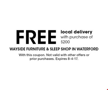 Free local delivery with purchase of $200. With this coupon. Not valid with other offers or prior purchases. Expires 8-4-17.