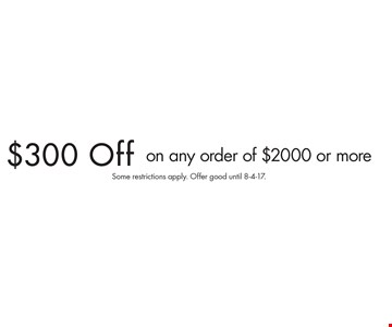 $300 Off on any order of $2000 or more. Some restrictions apply. Offer good until 8-4-17.