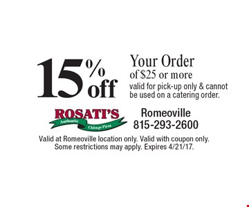 15% off your order of $25 or more. Valid for pick-up only & cannot be used on a catering order. Valid at Romeoville location only. Valid with coupon only. Some restrictions may apply. Expires 4/21/17.