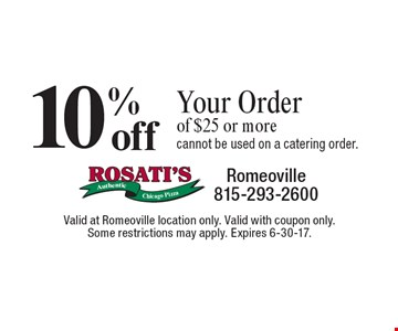10% off your order of $25 or more, cannot be used on a catering order.. Valid at Romeoville location only. Valid with coupon only. Some restrictions may apply. Expires 6-30-17.