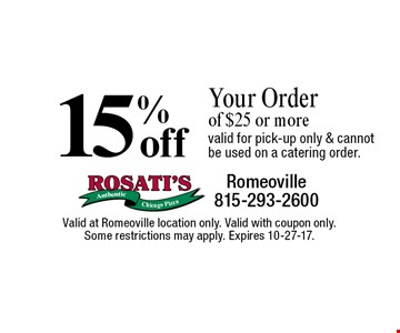 15% off Your Order of $25 or more valid for pick-up only & cannot be used on a catering order.. Valid at Romeoville location only. Valid with coupon only. Some restrictions may apply. Expires 10-27-17.