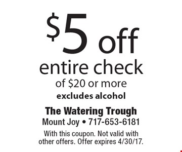 $5 off entire check of $20 or more excludes alcohol. With this coupon. Not valid with other offers. Offer expires 4/30/17.