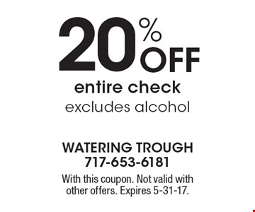 20% Off entire check. Excludes alcohol. With this coupon. Not valid with other offers. Expires 5-31-17.
