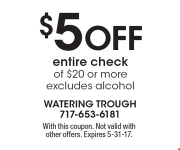 $5 Off entire check of $20 or more. Excludes alcohol. With this coupon. Not valid with other offers. Expires 5-31-17.