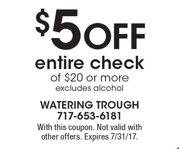 $5 Off entire check of $20 or more excludes alcohol. With this coupon. Not valid with other offers. Expires 7/31/17.