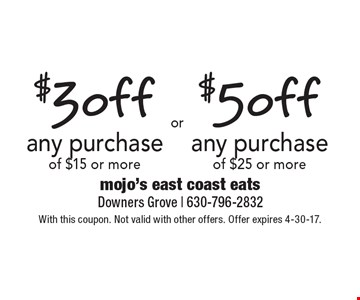 $5 off any purchase of $25 or more OR $3 off any purchase of $15 or more. With this coupon. Not valid with other offers. Offer expires 4-30-17.