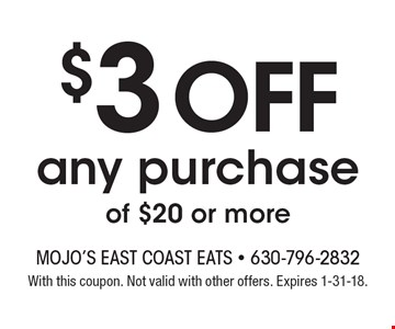 $3 off any purchase of $20 or more. With this coupon. Not valid with other offers. Expires 1-31-18.