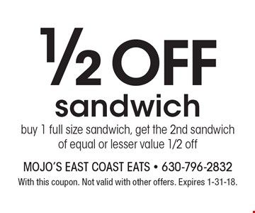 1/2 off sandwich - buy 1 full size sandwich, get the 2nd sandwich of equal or lesser value 1/2 off. With this coupon. Not valid with other offers. Expires 1-31-18.