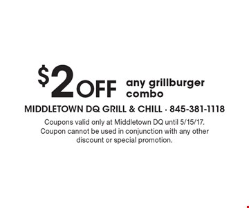 $2 Off any grill burger combo. Coupons valid only at Middletown DQ until 5/15/17. Coupon cannot be used in conjunction with any other discount or special promotion.