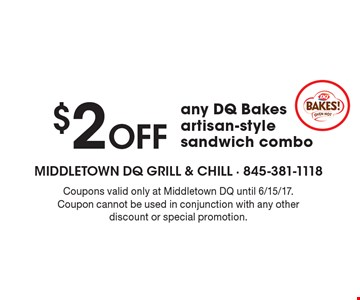 $2 Off any DQ Bakes artisan-style sandwich combo. Coupons valid only at Middletown DQ until 6/15/17.Coupon cannot be used in conjunction with any other discount or special promotion.