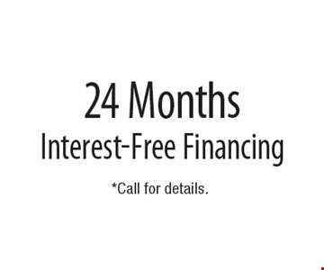 Free 24 Months Interest-Free Financing. Call for details.