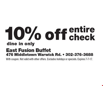 10% off entire check, dine in only. With coupon. Not valid with other offers. Excludes holidays or specials. Expires 7-7-17.