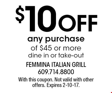 $10 Off any purchase of $45 or more dine in or take-out. With this coupon. Not valid with other offers. Expires 2-10-17.
