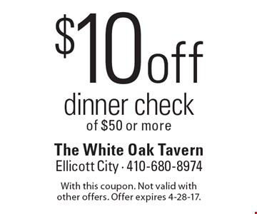 $10 off dinner check of $50 or more. With this coupon. Not valid with other offers. Offer expires 4-28-17.