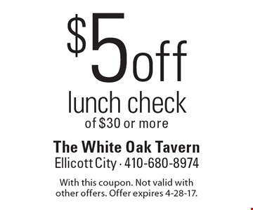 $5 off lunch check of $30 or more. With this coupon. Not valid with other offers. Offer expires 4-28-17.