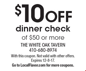 $10 off dinner check of $50 or more. With this coupon. Not valid with other offers. Expires 12-8-17. Go to LocalFlavor.com for more coupons.