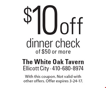 $10 off dinner check of $50 or more. With this coupon. Not valid with other offers. Offer expires 3-24-17.
