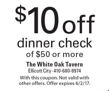 $10 off dinner check of $50 or more. With this coupon. Not valid with other offers. Offer expires 6/2/17.