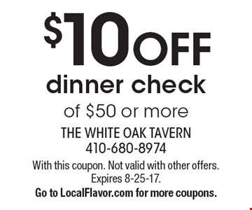 $10 Off dinner check of $50 or more. With this coupon. Not valid with other offers. Expires 8-25-17. Go to LocalFlavor.com for more coupons.