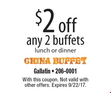 $2 off any 2 buffets lunch or dinner. With this coupon. Not valid withother offers. Expires 9/22/17.