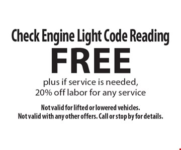 Free Check Engine Light Code Reading plus if service is needed, 20% off labor for any service. Not valid for lifted or lowered vehicles.Not valid with any other offers. Call or stop by for details.