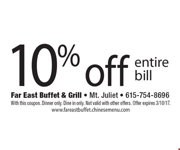 10% off entire bill. With this coupon. Dinner only. Dine in only. Not valid with other offers. Offer expires 3/10/17.www.fareastbuffet.chinesemenu.com