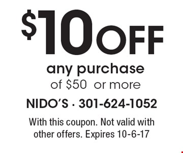 $10 Off any purchase of $50 or more. With this coupon. Not valid with other offers. Expires 10-6-17