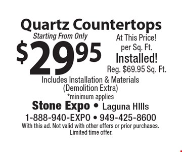 $29.95 Quartz Countertops Includes Installation & Materials  (Demolition Extra)*minimum applies. With this ad. Not valid with other offers or prior purchases. Limited time offer.