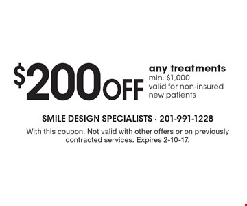 $200 off any treatments. Min. $1,000. Valid for non-insured new patients. With this coupon. Not valid with other offers or on previously contracted services. Expires 2-10-17.