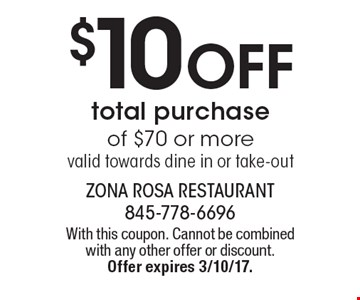 $10 Off total purchase of $70 or more. Valid towards dine in or take-out. With this coupon. Cannot be combined with any other offer or discount. Offer expires 3/10/17.