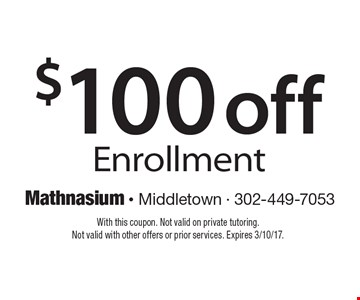 $100 off Enrollment. With this coupon. Not valid on private tutoring. Not valid with other offers or prior services. Expires 3/10/17.