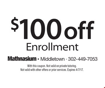 $100 off Enrollment. With this coupon. Not valid on private tutoring. Not valid with other offers or prior services. Expires 4/7/17.