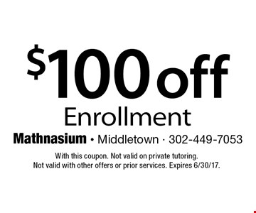 $100 off Enrollment. With this coupon. Not valid on private tutoring. Not valid with other offers or prior services. Expires 6/30/17.