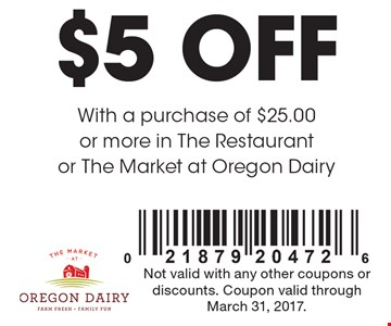 $5 off With a purchase of $25.00 or more in The Restaurant or The Market at Oregon Dairy. Not valid with any other coupons or discounts. Coupon valid through March 31, 2017.