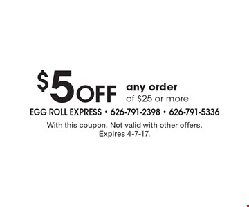 $5 Off any order of $25 or more. With this coupon. Not valid with other offers. Expires 4-7-17.