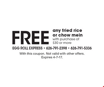 Free any fried rice or chow mein with purchase of $30 or more. With this coupon. Not valid with other offers. Expires 4-7-17.