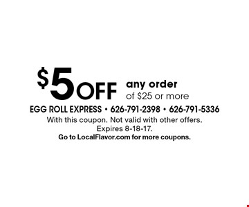 $5 Off any order of $25 or more. With this coupon. Not valid with other offers. Expires 8-18-17. Go to LocalFlavor.com for more coupons.