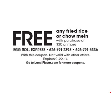 Free any fried rice or chow mein with purchase of $30 or more. With this coupon. Not valid with other offers. Expires 9-22-17. Go to LocalFlavor.com for more coupons.