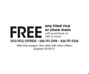 Any fried rice or chow mein free with purchase of $30 or more. With this coupon. Not valid with other offers. Expires 10/13/17.