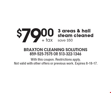$79.00 + tax for 3 areas & hall steam cleaned. Save $50. With this coupon. Restrictions apply. Not valid with other offers or previous work. Expires 8-18-17.