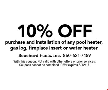 10% off purchase and installation of any pool heater, gas log, fireplace insert or water heater. With this coupon. Not valid with other offers or prior services. Coupons cannot be combined. Offer expires 5/12/17.