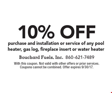 10% off purchase and installation or service of any pool heater, gas log, fireplace insert or water heater. With this coupon. Not valid with other offers or prior services. Coupons cannot be combined. Offer expires 9/30/17.