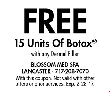 FREE 15 Units Of Botox with any Dermal Filler. With this coupon. Not valid with other offers or prior services. Exp. 2-28-17.