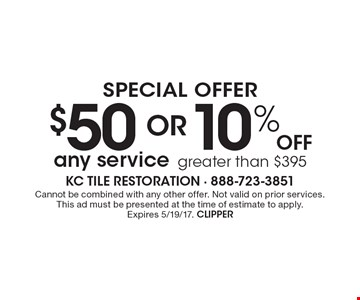Special Offer. $50 for any service OR 10% Off any service greater than $395. Cannot be combined with any other offer. Not valid on prior services. This ad must be presented at the time of estimate to apply. Expires 5/19/17. CLIPPER