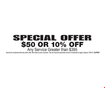 Special Offer $50 Or 10% Off Any Service Greater than $395. Cannot be combined with any other offer. Not valid on prior services. This ad must be presented at time of estimate to apply. Expires 7/28/17. CLIPPER