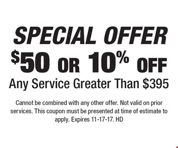 SPECIAL OFFER $50 or 10% off Any Service Greater Than $395. Cannot be combined with any other offer. Not valid on prior services. This coupon must be presented at time of estimate to apply. Expires 11-17-17. HD