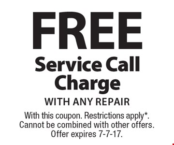FREE Service Call Charge with any repair. With this coupon. Restrictions apply*. Cannot be combined with other offers. Offer expires 7-7-17.