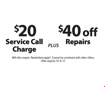 $40 off Repairs PLUS $20 Service Call Charge. With this coupon. Restrictions apply*. Cannot be combined with other offers. Offer expires 10-6-17.